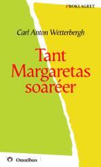 Carl Anton Wetterbergh - Tant Margaretas soaréer [ prosa ] [1a tryckta utgåva 1854, Senaste tryckta utgåva 1872, 145 s. ].pdf
