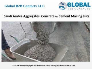Saudi Arabia Aggregates, Concrete & Cement Mailing Lists.pptx